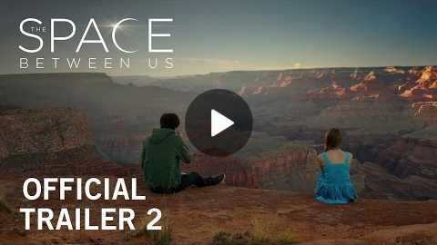 The Space Between Us | Official Trailer 2 | Own it Now on Digital HD, Blu-ray & DVD