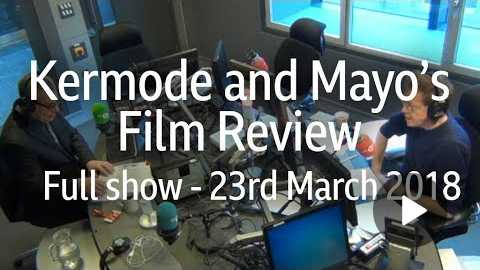 Kermode and Mayo's Film Review - 23rd March 2018 (Full show)
